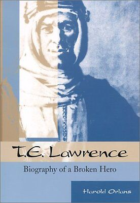 NEW T.E.Lawrence : Biography of a Broken Hero by Harold Orlans