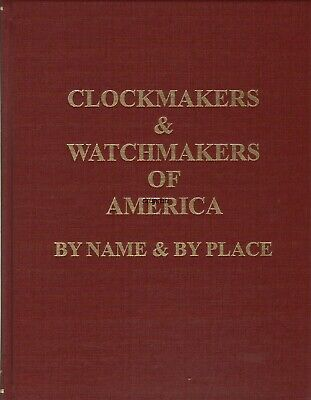 Clockmakers & Watchmakers of America By Name & By Place by Bailey & Spittler