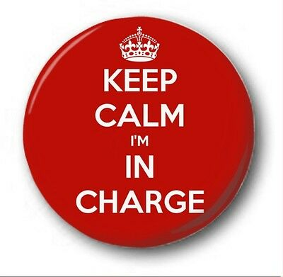 KEEP CALM I'M IN CHARGE - 1 inch / 25mm Button Badge - Novelty Cute Funny