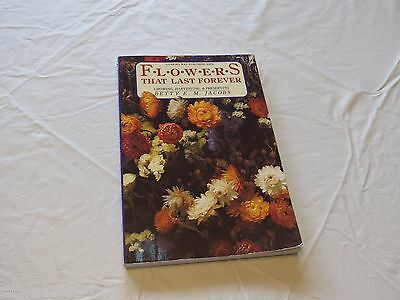 Flowers That last forever growing harvesting preserving betty E M Jacobs book