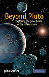 NEW Beyond Pluto: Exploring the Outer Limits of the Solar System by John Davies