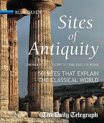 Sites of Antiquity: From Ancient Egypt to the Fall of Rome, 50 Sites that Explai