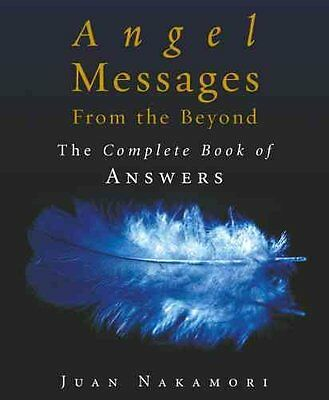 Angel Messages from the Beyond: The Complete Book of Answers by Juan Nakamori...