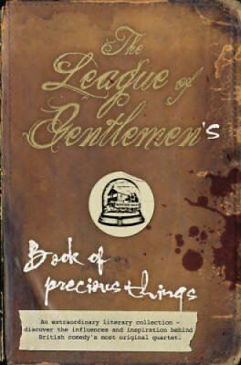 The  League of Gentlemen 's Book of Precious Things by League of Gentlemen...