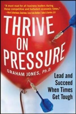 Thrive on Pressure: Lead and Succeed When Times Get Tough by Graham Jones...