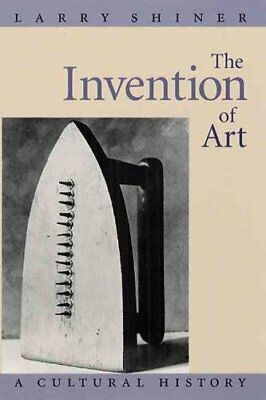 The Invention of Art: A Cultural History by Larry Shiner (Paperback, 2003)