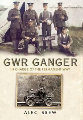 GWR Ganger: In Charge of the Permanent Way by Alec Brew (Paperback, 2013)