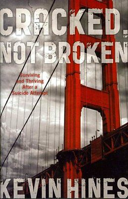 Cracked, Not Broken: Surviving and Thriving After a Suicide Attempt by Kevin...