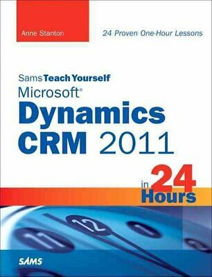 Sams Teach Yourself Microsoft Dynamics CRM 2011 in 24 Hours by Anne Stanton...