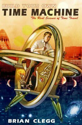 Build Your Own Time Machine: The Real Science of Time Travel by Brian Clegg...