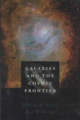 Galaxies and the Cosmic Frontier by William H. Waller, Paul W. Hodge...