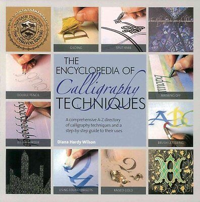 The Encyclopedia of Calligraphy Techniques by Diana Hardy Wilson (Paperback,...
