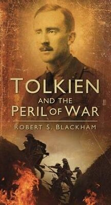 Tolkien and the Peril of War 9780752457802 by Robert S. Blackham, Paperback, NEW