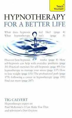 Hypnotherapy for a Better Life: Teach Yourself by Tig Calvert (Paperback, 2011)