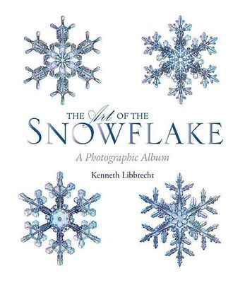 Art of the Snowflake: A Photographic Album 9780760347003 by Kenneth Libbrecht