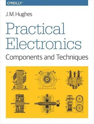 Practical Electronics - Components and Techniques 9781449373078 by John Hughes