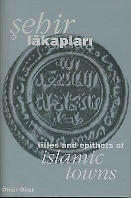 Sehir Lakaplari Titles And Epithets Of Islamic Towns     By  Omer Diler