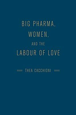 NEW Big Pharma, Women, and the Labour of Love by Thea Cacchioni