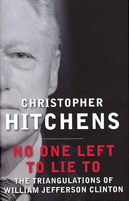 No One Left to Lie to: The Triangulations of William Jefferson Clinton by...