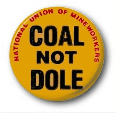 """COAL NOT DOLE - 25mm 1"""" Button Badge - Novelty Cute Miners Thatcher"""