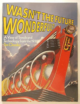 VIEW OF TECHNOLOGY TRENDS FROM THE 1930'S Tim Onosko WASN'T THE FUTURE WONDERFUL