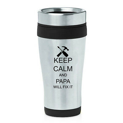 Stainless Steel Insulated 16oz Travel Mug Coffee Cup Keep Calm Papa Will Fix It