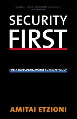 Security First: For a Muscular, Moral Foreign Policy by Amitai Etzioni...