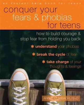 Conquer Your Fears and Phobias for Teens How to Build Courage a... 9781626251458