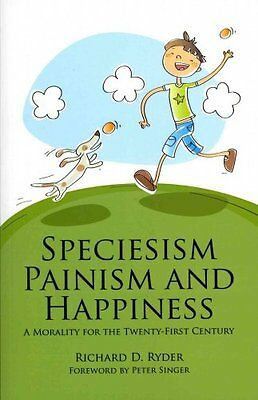 Speciesism, Painism and Happiness: A Morality for the 21st Century by Richard...