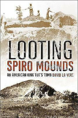 NEW Looting Spiro Mounds: An American King Tut's Tomb by David La Vere
