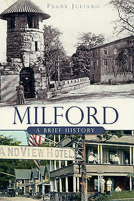 NEW Milford: A Brief History by Frank Juliano