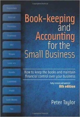 Book-Keeping & Accounting for the Small Business: How to Keep the Books and...
