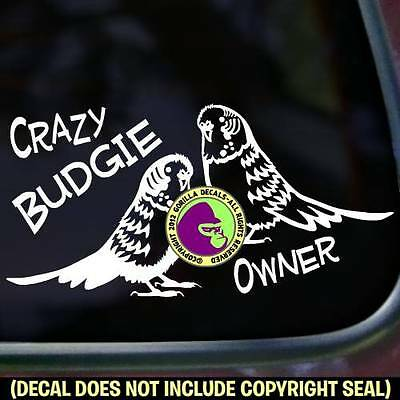 CRAZY BUDGIE OWNER Vinyl Decal Sticker Parakeet Bird Car Window Bumper Sign
