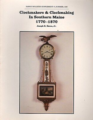 Clockmakers & Clockmaking in Southern Maine 1770 - 1870  by Joseph Katra Jr.