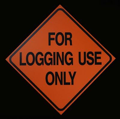 FOR LOGGING USE ONLY -  Logging Road Sign - Logging Operation Work Zone Signs