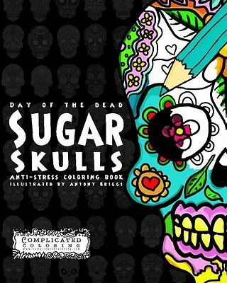 Day of the Dead - Sugar Skulls: Anti-Stress Coloring Book (Complicated Coloring)