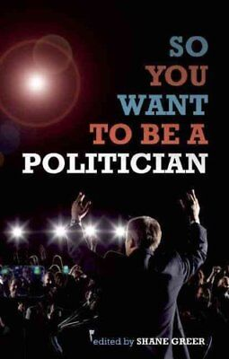 So You Want to be A Politician... by Biteback Publishing (Paperback, 2010)