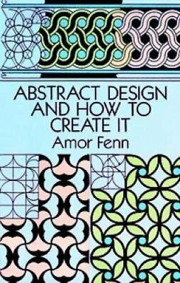 Abstract Design and How to Create it by Amor Fenn (Paperback, 1994)