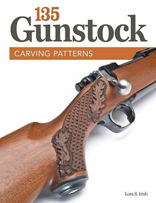 135 Gunstock Carving Patterns by Lora S Irish (Paperback / softback, 2013)