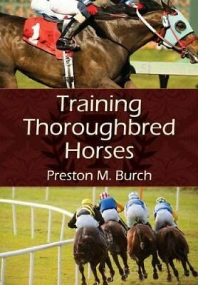 Training Thoroughbred Horses by Preston M Burch 9781626540378 (Paperback, 2015)