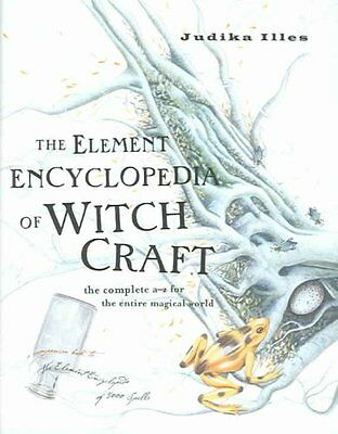 The Element Encyclopedia of Witchcraft: The Complete A-Z for the Entire...
