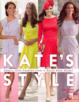Kate's Style: Smart, Chic Fashion from a Royal Icon by Caroline Jones...