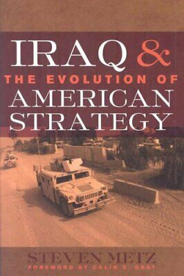Iraq and the Evolution of American Strategy by Steven Metz (Hardback, 2009)