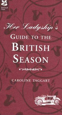 Her Ladyship's Guide to the British Season: The Essential Practical and...