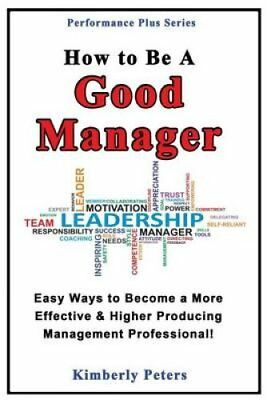 How to Be a Good Manager Easy Ways to Become a More Effective &... 9781497534476