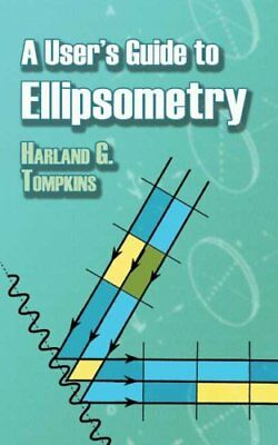 A User's Guide to Ellipsometry by Harland G. Tompkins (Paperback, 2006)