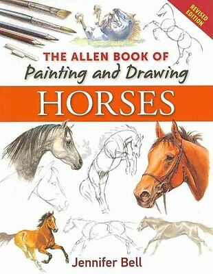The Allen Book of Painting and Drawing Horses by Jennifer Bell (Paperback, 2011)