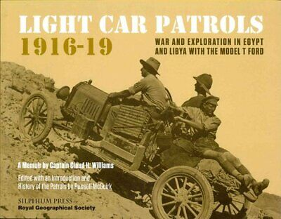 Light Car Patrols 1916-19: War and Exploration in Egypt and Libya with the...