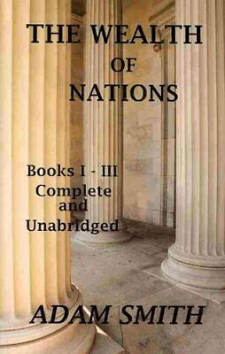 The Wealth of Nations: Books 1-3: Complete and Unabridged by Adam Smith...