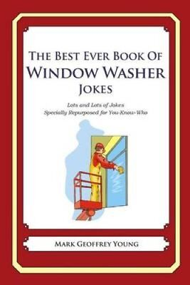 The Best Ever Book of Window Washer Jokes Lots and Lots of Joke... 9781477599358